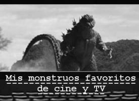 Mis monstruos favoritos de cine y TV